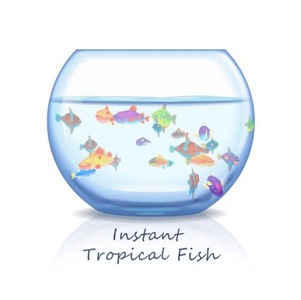Instant Tropical Fish